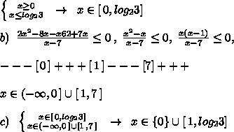 left { {{x geq 0} atop {x leq log_23}} right. ; ; to ; ; xin [, 0,log_23]\\b); ;  frac{2x^2-8x-x62+7x}{x-7} leq 0; ,;  frac{x^2-x}{x-7 }leq 0,;  frac{x(x-1)}{x-7}  leq 0,\\---[, 0, ]+++[, 1, ]---[7]+++\\xin (-infty ,0, ]cup [, 1,7, ]\\c); ;  left { {{xin [, 0,log_23]} atop {xin (-infty ,0, ]cup [1, ,7, ]}} right. ; ; to ; ; xin {0}cup [, 1,log_23]