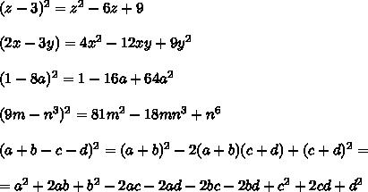 (z - 3)^2 = z^2 - 6z + 9\\\\(2x - 3y) = 4x^2 - 12xy + 9y^2\\\\(1 - 8a)^2 = 1 - 16a + 64a^2\\\\(9m - n^3)^2 = 81m^2 - 18mn^3 + n^6\\\\(a + b - c - d)^2 = (a + b)^2 - 2(a + b)(c + d) + (c + d)^2 =\\\\ =  a^2 + 2ab + b^2  - 2ac - 2ad - 2bc - 2bd + c^2 + 2cd + d^2