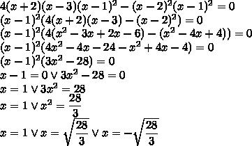 4(x+2)(x-3)(x-1)^2-(x-2)^2(x-1)^2=0\\(x-1)^2(4(x+2)(x-3)-(x-2)^2)=0\\(x-1)^2(4(x^2-3x+2x-6)-(x^2-4x+4))=0\\(x-1)^2(4x^2-4x-24-x^2+4x-4)=0\\(x-1)^2(3x^2-28)=0\\x-1=0 \vee 3x^2-28=0\\x=1 \vee 3x^2=28\\x=1 \vee x^2=\dfrac{28}{3}\\x=1 \vee x=\sqrt{\dfrac{28}{3}} \vee x=-\sqrt{\dfrac{28}{3}}\\