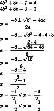 4b^2+8b+7=4\\4b^2+8b+3=0\\\\x=\dfrac{-b\pm\sqrt{b^2-4ac}}{2a}\\\\x=\dfrac{-8\pm\sqrt{8^2-4\cdot4\cdot3}}{2\cdot4}\\x=\dfrac{-8\pm\sqrt{64-48}}{8}\\x=\dfrac{-8\pm\sqrt{16}}{8}\\x=\dfrac{-8\pm4}{8}\\x=\dfrac{-2\pm1}{2}\\x=\dfrac{-1}{2 }\vee x=\dfrac{-3}{2}\\x=-\dfrac{1}{2 }\vee x=-\dfrac{3}{2}