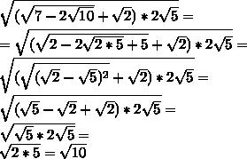 \sqrt{( \sqrt{7-2 \sqrt{10} }+ \sqrt{2} )*2 \sqrt{5}  }=  \\ = \sqrt{( \sqrt{2-2 \sqrt{2*5}+5 }+ \sqrt{2} )*2 \sqrt{5}  }= \\  \sqrt{( \sqrt{( \sqrt{2}- \sqrt{5})^{2}    }+ \sqrt{2} )*2 \sqrt{5}  }= \\  \sqrt{(  \sqrt{5}-  \sqrt{2} + \sqrt{2} )*2 \sqrt{5}  }= \\ \sqrt{  \sqrt{5} *2 \sqrt{5}  }=   \\  \sqrt{2*5} = \sqrt{10}