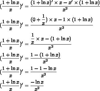 (\dfrac{1+\ln x}{x})'=\dfrac{(1+\ln x)'\times x-x'\times(1+\ln x)}{x^2}\\\\(\dfrac{1+\ln x}{x})'=\dfrac{(0+\dfrac{1}{x})\times x-1\times(1+\ln x)}{x^2}\\\\(\dfrac{1+\ln x}{x})'=\dfrac{\dfrac{1}{x}\times x-(1+\ln x)}{x^2}\\\\(\dfrac{1+\ln x}{x})'=\dfrac{1-(1+\ln x)}{x^2}\\\\(\dfrac{1+\ln x}{x})'=\dfrac{1-1-\ln x}{x^2}\\\\(\dfrac{1+\ln x}{x})'=\dfrac{-\ln x}{x^2}