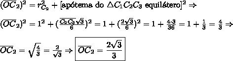 (\overline{OC}_2)^2=r_{C_2}^2+[\text{ap\'otema do }\triangle C_1C_2C_3\text{ equil\'atero}]^2\Rightarrow\\\\(\overline{OC}_2)^2=1^2+(\frac{\overline{C_2C_3}\sqrt3}{6})^2=1+(\frac{2\sqrt3}{6})^2=1+\frac{4\cdot3}{36}=1+\frac13=\frac43\Rightarrow\\\\\overline{OC}_2=\sqrt{\frac43}=\frac{2}{\sqrt3}\Rightarrow\boxed{\overline{OC}_2=\frac{2\sqrt3}{3}}