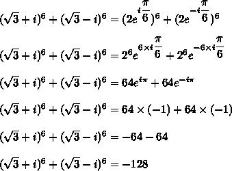 (\sqrt{3}+i)^6+(\sqrt{3}-i)^6=(2e^{i\dfrac{\pi}{6}})^6+(2e^{-i\dfrac{\pi}{6}})^6\\\\(\sqrt{3}+i)^6+(\sqrt{3}-i)^6=2^6e^{6\times i\dfrac{\pi}{6}}+2^6e^{-6\times i\dfrac{\pi}{6}}\\\\(\sqrt{3}+i)^6+(\sqrt{3}-i)^6=64e^{i\pi}+64e^{-i\pi}\\\\(\sqrt{3}+i)^6+(\sqrt{3}-i)^6=64\times(-1)+64\times(-1)\\\\(\sqrt{3}+i)^6+(\sqrt{3}-i)^6=-64-64\\\\(\sqrt{3}+i)^6+(\sqrt{3}-i)^6=-128