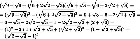 (\sqrt{9+\sqrt{3}}+\sqrt{6+2\sqrt{2+\sqrt{3}}})(\sqrt{9+\sqrt{3}}-\sqrt{6+2\sqrt{2+\sqrt{3}}})=\\=(\sqrt{9+\sqrt{3}})^2-(\sqrt{6+2\sqrt{2+\sqrt{3}}})^2=9+\sqrt{3}-6-2\sqrt{2+\sqrt{3}}=\\=3+\sqrt{3}-2\sqrt{2+\sqrt{3}}=1-2\sqrt{2+\sqrt{3}}+(2+\sqrt{3})=\\=(1)^2-2*1*\sqrt{2+\sqrt{3}}+(\sqrt{2+\sqrt{3}})^2=(1-\sqrt{2+\sqrt{3}})^2=\\=(\sqrt{2+\sqrt{3}}-1)^2