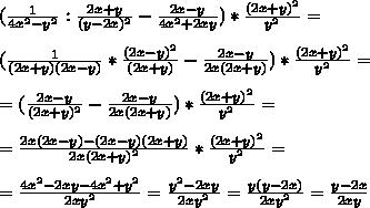 ( \frac{1}{4x^2-y^2} : \frac{2x+y}{(y-2x)^2} - \frac{2x-y}{4x^2+2xy} )* \frac{(2x+y)^2}{y^2} =\\\\( \frac{1}{(2x+y)(2x-y)}* \frac{(2x-y)^2}{(2x+y)}- \frac{2x-y}{2x(2x+y)})* \frac{(2x+y)^2}{y^2}=\\\\= (\frac{2x-y}{(2x+y)^2} -  \frac{2x-y}{2x(2x+y)})* \frac{(2x+y)^2}{y^2}=\\\\= \frac{2x(2x-y)-(2x-y)(2x+y)}{2x(2x+y)^2}*  \frac{(2x+y)^2}{y^2}=\\\\= \frac{4x^2-2xy-4x^2+y^2}{2xy^2}= \frac{y^2-2xy}{2xy^2}= \frac{y(y-2x)}{2xy^2}= \frac{y-2x}{2xy}