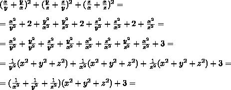 ( \frac{x}{y}+ \frac{y}{x} )^2+( \frac{y}{z}+ \frac{z}{y} )^2+( \frac{z}{x}+ \frac{x}{z} )^2=\\\\= \frac{x^2}{y^2} +2+ \frac{y^2}{x^2} +\frac{y^2}{z^2} +2+ \frac{z^2}{y^2} +\frac{z^2}{x^2} +2+ \frac{x^2}{z^2} =\\\\=\frac{x^2}{y^2} +\frac{y^2}{y^2}+  \frac{z^2}{y^2}+\frac{y^2}{x^2} +\frac{x^2}{x^2}+\frac{z^2}{x^2}  +\frac{y^2}{z^2} + \frac{x^2}{z^2}+3 =\\\\= \frac{1}{y^2}(x^2+y^2+z^2)+\frac{1}{x^2}(x^2+y^2+z^2)+\frac{1}{z^2}(x^2+y^2+z^2)+3=\\\\=(\frac{1}{x^2}+\frac{1}{y^2}+\frac{1}{z^2})(x^2+y^2+z^2)+3=