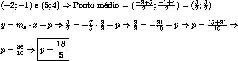 (-2; -1)\text{ e }(5; 4) \Rightarrow \text{Ponto m\'edio = }(\frac{-2+5}2;\frac{-1+4}2)=(\frac32;\frac32) \\\\ y=m_s \cdot x + p \Rightarrow \frac32=-\frac75 \cdot \frac32+p \Rightarrow \frac32=-\frac{21}{10}+p \Rightarrow p=\frac{15+21}{10} \Rightarrow \\\\ p=\frac{36}{10} \Rightarrow \boxed{p=\frac{18}5}
