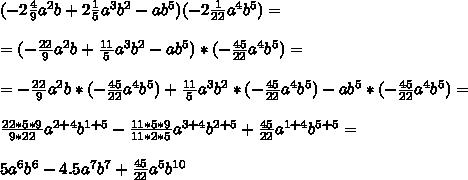 (-2\frac{4}{9}a^2b+2\frac{1}{5}a^3b^2-ab^5)(-2\frac{1}{22}a^4b^5)=\\\\=(-\frac{22}{9}a^2b+\frac{11}{5}a^3b^2-ab^5)*(-\frac{45}{22}a^4b^5)=\\\\=-\frac{22}{9}a^2b*(-\frac{45}{22}a^4b^5)+\frac{11}{5}a^3b^2*(-\frac{45}{22}a^4b^5)-ab^5*(-\frac{45}{22}a^4b^5)=\\\\\frac{22*5*9}{9*22}a^{2+4}b^{1+5}-\frac{11*5*9}{11*2*5}a^{3+4}b^{2+5}+\frac{45}{22}a^{1+4}b^{5+5}=\\\\5a^6b^6-4.5a^7b^7+\frac{45}{22}a^5b^{10}