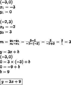 (-3,0) \\x_1=-3 \\ y_1=0 \\ \\(-2,3) \\ x_2=-2 \\ y_2=3 \\ \\m=\frac{y_2-y_1}{x_2-x_1}=\frac{3-0}{-2-(-3)}=\frac{3}{-2+3}=\frac{3}{1}=3 \\ \\y=3x+b \\(-3,0) \\0=3 \times (-3)+b \\0=-9+b \\b=9 \\ \\\boxed{y=3x+9}