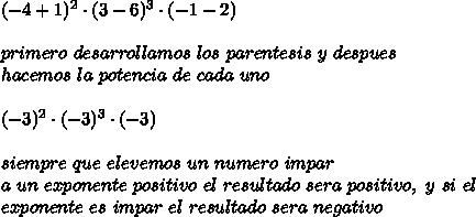 (-4+1)^{2}\cdot (3-6)^{3}\cdot(-1-2)\\ \\primero\ desarrollamos\ los\ parentesis\ y\ despues\\ hacemos\ la\ potencia\ de\ cada\ uno\\ \\(-3)^{2}\cdot(-3)^{3}\cdot(-3)\\ \\ siempre\ que\ elevemos\ un\ numero\ impar\\ a\ un\ exponente\ positivo\ el\ resultado\ sera\ positivo,\ y\ si\ el\\ exponente\ es\ impar\ el\ resultado\ sera\ negativo