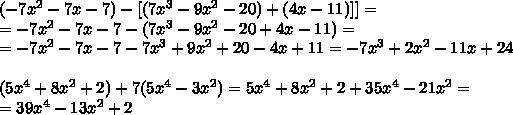 (-7x^2-7x-7)-[(7x^3-9x^2-20)+(4x-11)]]=\\=-7x^2-7x-7-(7x^3-9x^2-20+4x-11)=\\=-7x^2-7x-7-7x^3+9x^2+20-4x+11=-7x^3+2x^2-11x+24\\\\(5x^4+8x^2+2)+7(5x^4-3x^2)=5x^4+8x^2+2+35x^4-21x^2=\\=39x^4-13x^2+2