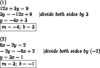 (1)\\12x+3y=9\\3y=-12x+9\ \ \ \ |divide\ both\ sides\ by\ 3\\y=-4x+3\\\boxed{m=-4;\ b=3}\\\\(2)\\6x-2y=2\\-2y=-6x+2\ \ \ \ \ |divide\ both\ sides\ by\ (-2)\\y=3x-1\\\boxed{m=3;\ b=-1}