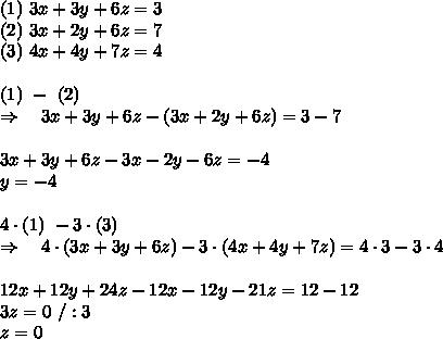 (1)\ 3x+3y+6z=3\\ (2) \ 3x+2y+6z=7\\(3)\ 4x+4y+7z=4\\\\(1)\ -\ (2)\\\Rightarrow\ \ \ 3x+3y+6z-(3x+2y+6z)=3-7\\\\3x+3y+6z-3x-2y-6z=-4\\y=-4\\\\4\cdot (1)\ -3\cdot(3)\\\Rightarrow\ \ \ 4\cdot(3x+3y+6z)-3\cdot(4x+4y+7z)=4\cdot3-3\cdot4\\\\12x+12y+24z-12x-12y-21z=12-12\\3z=0\  /:3\\z=0\\\\