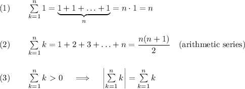 (1)qquadsumlimits_{k=1}^n1=underbrace{1+1+ldots+1}_{n}=ncdot 1=n\\\(2)qquadsumlimits_{k=1}^nk=1+2+3+ldots+n=dfrac{n(n+1)}{2}quadtext{(arithmetic  series)}\\\(3)qquadsumlimits_{k=1}^nk textgreater  0quadimpliesquadleft|sumlimits_{k=1}^nkright|=sumlimits_{k=1}^nk