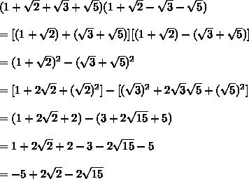 (1+\sqrt{2}+\sqrt{3}+\sqrt{5})(1+\sqrt{2}-\sqrt{3}-\sqrt{5})\\\\=[(1+\sqrt{2})+(\sqrt{3}+\sqrt{5})][(1+\sqrt{2})-(\sqrt{3}+\sqrt{5})]\\\\=(1+\sqrt{2})^2-(\sqrt{3}+\sqrt{5})^2\\\\=[1+2\sqrt{2}+(\sqrt{2})^2]-[(\sqrt{3})^2+2\sqrt{3}\sqrt{5}+(\sqrt{5})^2]\\\\=(1+2\sqrt{2}+2)-(3+2\sqrt{15}+5)\\\\=1+2\sqrt{2}+2-3-2\sqrt{15}-5\\\\=-5+2\sqrt{2}-2\sqrt{15}