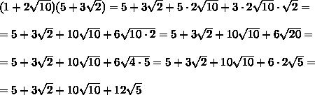 (1+2 \sqrt{10}) (5+3\sqrt{ 2})= 5+3 \sqrt{2 }+5\cdot 2 \sqrt{10}+3\cdot 2 \sqrt{10}\cdot \sqrt{ 2}=\\ \\= 5+3 \sqrt{2 }+10\sqrt{10}+6\sqrt{10\cdot 2} = 5+3 \sqrt{2 }+10\sqrt{10}+6\sqrt{20} =\\ \\ = 5+3 \sqrt{2 }+10\sqrt{10}+6\sqrt{4 \cdot 5} = 5+3 \sqrt{2 }+10\sqrt{10}+6\cdot 2\sqrt{ 5} = \\ \\ = 5+3 \sqrt{2 }+10\sqrt{10}+12\sqrt{ 5}