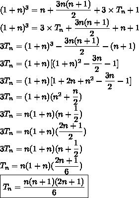 (1+n)^3=n+\dfrac{3n(n+1)}{2}+3\times T_n + 1\\(1+n)^3=3\times T_n+\dfrac{3n(n+1)}{2}+n+ 1\\3T_n=(1+n)^3-\dfrac{3n(n+1)}{2}-(n+1)\\3T_n=(1+n)[(1+n)^2-\dfrac{3n}{2}-1]\\3T_n=(1+n)[1+2n+n^2-\dfrac{3n}{2}-1]\\3T_n=(1+n)(n^2+\dfrac{n}{2})\\3T_n=n(1+n)(n+\dfrac{1}{2})\\3T_n=n(1+n)(\dfrac{2n+1}{2})\\3T_n=n(1+n)(n+\dfrac{1}{2})\\T_n=n(1+n)(\dfrac{2n+1}{6})\\\boxed{T_n=\dfrac{n(n+1)(2n+1)}{6}}