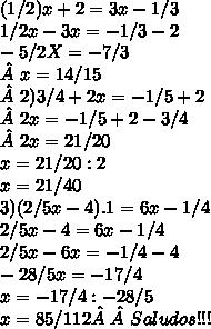 (1/2)x  + 2 = 3x-1/3\\1/2 x -3x = -1/3 -2\\-5/2 X  = -7/3\\x=14/15\\2) 3/4 +2x=-1/5+2\\2x = -1/5 +2 -3/4\\2x=21/20 \\x= 21/20 :2 \\x=21/40\\3) (2/5 x -4).1 = 6x-1/4\\2/5x-4=6x-1/4\\2/5x -6x =-1/4-4\\-28/5x =-17/4\\x= -17/4 :-28/5\\x =85/112 Saludos !!!