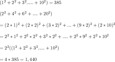 (1^2 + 2^2 + 3^2 .....+ 10^2) = 385\\\\(2^2+4^2+6^2+....+20^2)\\\\= (2*1)^2+(2*2)^2+(3*2)^2+...+(9*2)^2+(2*10)^2  \\\\ =2^2*1^2+2^2*2^2+3^2*2^2+....+2^2*9^2+2^2*10^2\\\\=2^2((1^2 + 2^2 + 3^2 .....+ 10^2) \\\\=4*385=1,440