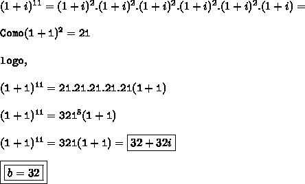 (1 + i)^{11} = (1 + i)^{2}.(1 + i)^{2}.(1 + i)^{2}.(1 + i)^{2}.(1 + i)^{2}.(1 + i) = \\\\\tt{Como } (1 + i)^{2} = 2i\\\\\tt{logo,}\\\\(1 + i)^{11} = 2i.2i.2i.2i.2i(1 +i)\\\\(1 + i)^{11} = 32i^{5}(1+i)\\\\(1 + i)^{11} = 32i(1+i) =  \boxed{32 + 32i}\\\\{\boxed{\boxed{b = 32}}