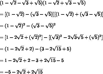 (1-\sqrt{2}-\sqrt{3}+\sqrt{5})(1-\sqrt{2}+\sqrt{3}-\sqrt{5})\\\\=[(1-\sqrt{2})-(\sqrt{3}-\sqrt{5})][(1-\sqrt{2})+(\sqrt{3}-\sqrt{5})]\\\\=(1-\sqrt{2})^2-(\sqrt{3}-\sqrt{5})^2\\\\=[1-2\sqrt{2}+(\sqrt{2})^2]-[(\sqrt{3})^2-2\sqrt{3}\sqrt{5}+(\sqrt{5})^2]\\\\=(1-2\sqrt{2}+2)-(3-2\sqrt{15}+5)\\\\=1-2\sqrt{2}+2-3+2\sqrt{15}-5\\\\=-5-2\sqrt{2}+2\sqrt{15}