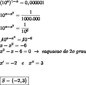(10^x)^{1-x}=0,000001\\\\10^{x- x^{2} }= \dfrac{1}{1000.000}\\\\10^{x- x^{2}}= \dfrac{1}{10^{6} }\\\\\not10^{x- x^{2} }=\not10^{-6}\\x- x^{2} =-6\\ x^{2} -x-6=0~\to~eaquacao~do~2o~grau\\\\x'=-2~~~e~~~x''=3\\\\\\\boxed{S=\{-2,3\}}