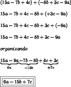 (15a-7b+4c)+(-8b+3c-9a)\\\\15a-7b+4c-8b+(+3c-9a)\\\\15a-7b+4c-8b+3c+(-9a)\\\\15a-7b+4c-8b+3c-9a\\\\organizando\\\\\underbrace{15a-9a}_{6a}\underbrace{-7b-8b}_{-15b}+\underbrace{4c+3c}_{+7c}\\\\\\\boxed{\boxed{6a-15b+7c}}