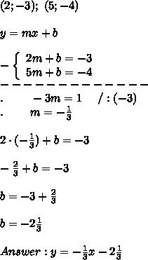 (2;-3);\ (5;-4)\\\\y=mx+b\\\\  -\left\{\begin{array}{ccc}2m+b=-3\\5m+b=-4\end{array}\right\\-------------\\.\ \ \ \ \ \ \ -3m=1\ \ \ \ /:(-3)\\.\ \ \ \ \ \ \ m=-\frac{1}{3}\\\\2\cdot(-\frac{1}{3})+b=-3\\\\-\frac{2}{3}+b=-3\\\\b=-3+\frac{2}{3}\\\\b=-2\frac{1}{3}\\\\Answer:y=-\frac{1}{3}x-2\frac{1}{3}