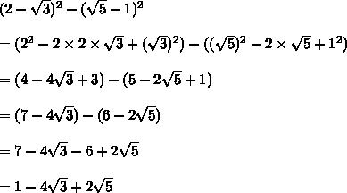 (2-\sqrt{3})^2 - (\sqrt{5}-1)^2\\\\=(2^2-2\times2\times\sqrt{3}+(\sqrt{3})^2) -((\sqrt{5})^2-2\times\sqrt{5}\ti+1^2)\\\\=(4-4\sqrt{3}+3) -(5-2\sqrt{5}+1)\\\\=(7-4\sqrt{3}) -(6-2\sqrt{5})\\\\=7-4\sqrt{3} -6+2\sqrt{5}\\\\=1-4\sqrt{3} +2\sqrt{5}