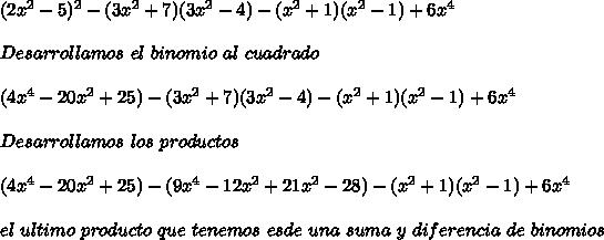 (2x^2-5)^2-(3x^2+7)(3x^2-4)-(x^2+1)(x^2-1)+6x^4\\ \\Desarrollamos\ el\ binomio\ al\ cuadrado\\ \\(4x^4-20x^2+25)-(3x^2+7)(3x^2-4)-(x^2+1)(x^2-1)+6x^4\\ \\Desarrollamos\ los\ productos\\ \\(4x^4-20x^2+25)-(9x^4-12x^2+21x^2-28)-(x^2+1)(x^2-1)+6x^4\\ \\el\ ultimo\ producto\ que\ tenemos\ es de\ una\ suma\ y\ diferencia\ de\ binomios