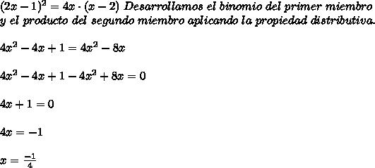 (2x-1)^2=4x\cdot(x-2)\ Desarrollamos\ el\ binomio\ del\ primer\ miembro\\y\ el\ producto\ del\ segundo\ miembro\ aplicando\ la\ propiedad\ distributiva.\\ \\4x^2-4x+1=4x^2-8x\\ \\4x^2-4x+1-4x^2+8x=0\\ \\4x+1=0\\ \\4x=-1\\ \\x= \frac{-1}{4}