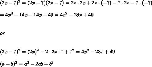 (2x-7)^2=(2x-7)(2x-7)=2x\cdot2x+2x\cdot(-7)-7\cdot2x-7\cdot(-7)\\\\=4x^2-14x-14x+49=4x^2-28x+49\\\\\\or\\\\\\(2x-7)^2=(2x)^2-2\cdot2x\cdot7+7^2=4x^2-28x+49\\\\(a-b)^2=a^2-2ab+b^2