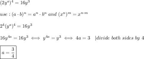 (2y^a)^4=16y^3\\use:(a\cdot b)^n=a^n\cdot b^n\ and\ (x^n)^m=x^{n\cdot m}\\2^4(y^a)^4=16y^3\\16y^{4a}=16y^3\iff y^{4a}=y^3\iff4a=3\ \ \ |divide\ both\ sides\ by\ 4\\\boxed{a=\frac{3}{4}}