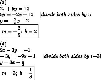 (3)\2x+5y=10\5y=-2x+10\ \ \ \ |divide\ both\ sides\ by\ 5\y=-\frac{2}{5}x+2\\boxed{m=-\frac{2}{5};\ b=2}\\(4)\9x-3y=-1\-3y=-9x-1\ \ \ \ |divide\ both\ sides\ by\ (-3)\y=3x+\frac{1}{3}\\boxed{m=3;\ b=\frac{1}{3}}