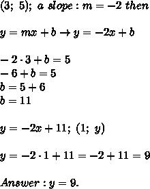 (3;\ 5);\ a\ slope:m=-2\ then\\\\y=mx+b\to y=-2x+b\\\\-2\cdot3+b=5\\-6+b=5\\b=5+6\\b=11\\\\y=-2x+11;\ (1;\ y)\\\\y=-2\cdot1+11=-2+11=9\\\\Answer:y=9.