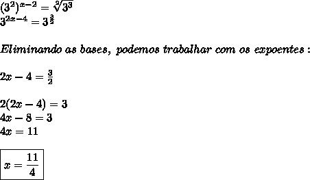 (3 ^{2}) ^{x-2}= \sqrt[2]{3 ^{3} }\\3 ^{2x-4}=3 ^{ \frac{3}{2} }\\\\Eliminando~as~bases,~podemos~trabalhar~com~os~expoentes:\\\\2x-4= \frac{3}{2}\\\\2(2x-4)=3\\4x-8=3\\4x=11\\\\\boxed{x= \frac{11}{4}}