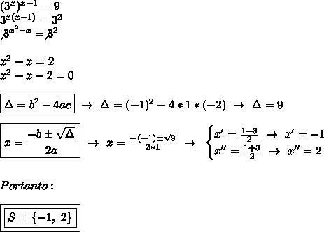 (3 ^{x}) ^{x-1}=9\\3 ^{x(x-1)}=3 ^{2}\\\not3 ^{ x^{2} -x}=\not3 ^{2}\\\\ x^{2} -x=2\\ x^{2} -x-2=0\\\\\boxed{\Delta=b ^{2}-4ac}~\to~\Delta=(-1) ^{2}-4*1*(-2)~\to~\Delta=9\\\\\boxed{x= \frac{-b\pm \sqrt{\Delta} }{2a}}~\to~x= \frac{-(-1)\pm \sqrt{9} }{2*1}~\to~\begin{cases}x'= \frac{1-3}{2}~\to~x'=-1\\x''= \frac{1+3}{2}~\to~x''=2   \end{cases}\\\\\\Portanto:\\\\\boxed{\boxed{S=\{-1,~2\}}}
