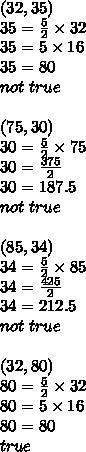(32,35) \\35 = \frac{5}{2} \times 32 \\35 = 5 \times 16 \\35=80 \\not \ true \\ \\(75,30) \\30=\frac{5}{2} \times 75 \\30=\frac{375}{2} \\30=187.5 \\not \ true \\ \\(85,34) \\34=\frac{5}{2} \times 85 \\34=\frac{425}{2} \\34=212.5 \\not \ true \\ \\(32,80) \\80=\frac{5}{2} \times 32 \\80=5 \times 16 \\80=80 \\true