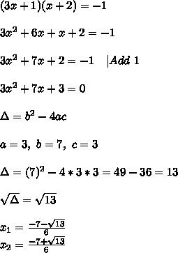(3x+1)(x+2)=-1\\\\3x^2+6x+x+2=-1\\\\3x^2+7x+2=-1\ \ \ |Add\ 1\\\\3x^2+7x+3=0\\\\\Delta=b^2-4ac\\\\a=3,\ b=7,\ c=3 \\\\ \Delta=(7)^2-4*3*3=49-36=13\\\\ \sqrt{\Delta}=\sqrt{13}\\\\x_1=\frac{-7-\sqrt{13}}{6}\\x_2=\frac{-7+\sqrt{13}}{6}\ \