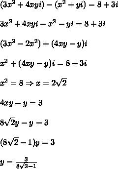 (3x^2+4xyi)-(x^2+yi)=8+3i\\\\3x^2+4xyi-x^2-yi=8+3i\\\\(3x^2-2x^2)+(4xy-y)i\\\\x^2+(4xy-y)i=8+3i\\\\x^2=8\Rightarrow x=2\sqrt2\\\\4xy-y=3\\\\8\sqrt2y-y=3\\\\(8\sqrt2-1)y=3\\\\y=\frac{3}{8\sqrt2-1}