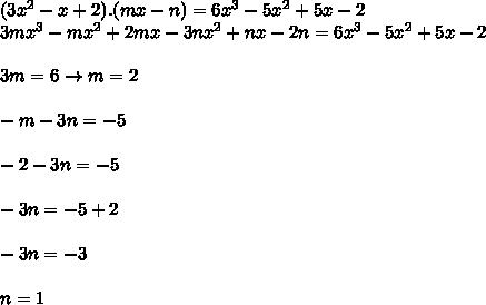(3x^2-x+2).(mx-n)=6x^3-5x^2+5x-2    \\3 m x^3-m x^2+2 m x-3 n x^2+n x-2 n=6x^3-5x^2+5x-2 \\\\3m=6 \rightarrow m=2  \\\\-m-3n=-5  \\\\-2-3n=-5 \\\\-3n=-5+2  \\\\-3n=-3 \\\\n=1