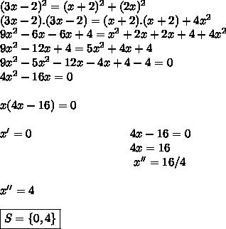 (3x-2) ^{2}=(x+2) ^{2}+(2x) ^{2}\\(3x-2).(3x-2)=(x+2).(x+2)+4 x^{2} \\9 x^{2} -6x-6x+4= x^{2} +2x+2x+4+ 4x^{2} \\9 x^{2} - 12x+4=5 x^{2} +4x+4\\9 x^{2} -5 x^{2}-12x-4x+4-4=0\\ 4 x^{2} -16x=0\\\\x(4x-16)=0\\\\x'=0~~~~~~~~~~~~~~~~~~~~~~~~~4x-16=0\\~~~~~~~~~~~~~~~~~~~~~~~~~~~~~~~~~~4x=16\\~~~~~~~~~~~~~~~~~~~~~~~~~~~~~~~~~~~x''=16/4\\\\x''=4\\\\ \boxed{S=\{0,4\}}