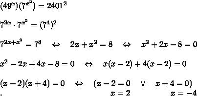 (49^x)(7^{x^2})=2401^2\\ \\7^{2x} \cdot7^{x^2}=(7^4)^2\\ \\7^{2x+x^2}=7^8\ \ \ \Leftrightarrow\ \ \ 2x+x^2=8\ \ \ \Leftrightarrow\ \ \ x^2+2x-8=0\\ \\x^2-2x+4x-8=0\ \ \ \Leftrightarrow\ \ \ x(x-2)+4(x-2)=0\\ \\(x-2)(x+4)=0\ \ \ \Leftrightarrow\ \ \ ( x-2=0\ \ \ \vee\ \ \ x+4=0)\\.\ \ \ \ \ \ \ \ \ \ \ \ \ \ \ \ \ \ \ \ \ \ \ \ \ \ \ \ \ \ \ \ \ \ \ \ \ \ \ \  x=2\ \ \ \ \ \ \ \ \ \ \ \ \ \ \ x=-4