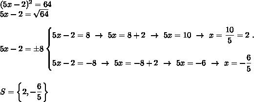 (5x-2)^2=64\\5x-2= \sqrt{64}\\\\5x-2=\pm8\begin{cases}5x-2=8~\to~5x=8+2~\to~5x=10~\to~x= \dfrac{10}{5}=2~.\\\\5x-2=-8~\to~5x=-8+2~\to~5x=-6~\to~x= -\dfrac{6}{5}  \end{cases}\\\\\\S=\left\{2,- \dfrac{6}{5}\right\}