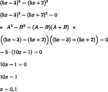(5x-3)^2=(5x+2)^2\\\\(5x-3)^2-(5x+2)^2=0\\\\\star \; \; A^2-B^2=(A-B)(A+B)\; \; \star \\\\\Big ((5x-3)-(5x+2)\Big )\Big ((5x-3)+(5x+2)\Big )=0\\\\-5\cdot (10x-1)=0\\\\10x-1=0\\\\10x=1\\\\x=0,1