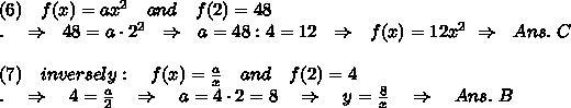 (6)\ \ \ f(x)=ax^2\ \ \ and\ \ \ f(2)=48\\.\ \ \ \Rightarrow\ \ 48=a\cdot2^2\ \ \Rightarrow\ \ a=48:4=12\ \ \Rightarrow\ \ f(x)=12x^2\ \Rightarrow\ \ Ans.\ C\\\\(7)\ \ \ inversely:\ \ \ f(x)= \frac{a}{x} \ \ \ and\ \ \ f(2)=4\\.\ \ \ \Rightarrow\ \ \ 4= \frac{a}{2} \ \ \ \Rightarrow\ \ \ a=4\cdot2=8\ \ \ \Rightarrow\ \ \ y= \frac{8}{x}\ \ \ \Rightarrow\ \ \ Ans.\ B