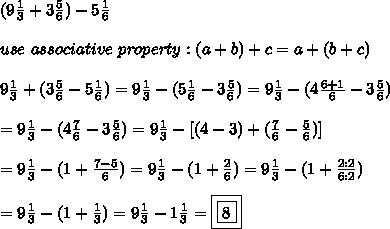 (9\frac{1}{3}+3\frac{5}{6})-5\frac{1}{6}\\\\use\ associative\ property:(a+b)+c=a+(b+c)\\\\9\frac{1}{3}+(3\frac{5}{6}-5\frac{1}{6})=9\frac{1}{3}-(5\frac{1}{6}-3\frac{5}{6})=9\frac{1}{3}-(4\frac{6+1}{6}-3\frac{5}{6})\\\\=9\frac{1}{3}-(4\frac{7}{6}-3\frac{5}{6})=9\frac{1}{3}-[(4-3)+(\frac{7}{6}-\frac{5}{6})]\\\\=9\frac{1}{3}-(1+\frac{7-5}{6})=9\frac{1}{3}-(1+\frac{2}{6})=9\frac{1}{3}-(1+\frac{2:2}{6:2})\\\\=9\frac{1}{3}-(1+\frac{1}{3})=9\frac{1}{3}-1\frac{1}{3}=\boxed{\boxed{8}}