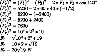 (F_{r})^{2}=(F_{1})^{2}+(F_{2})^{2}-2*F_{1}*F_{2}*cos~120\º\\(F_{r})^{2}=5200-2*60*40*(-1/2)\\(F_{r})^{2}=5200-(-2400)\\(F_{r})^{2}=5200+2400\\(F_{r})^{2}=7600\\(F_{r})^{2}=10^{2}*2^{2}*19\\F_{r}=\sqrt{10^{2}*2^{2}*19}\\F_{r}=10*2*\sqrt{19}\\F_{r}=20\sqrt{19}~N