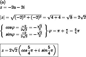 (a)\z=-2a-2i\\|z|=\sqrt{(-2)^2+(-2)^2}=\sqrt{4+4}=\sqrt8=2\sqrt2\\  \left\{\begin{array}{ccc}cos\varphi=\frac{-2}{2\sqrt2}=-\frac{\sqrt2}{2}\sin\varphi=\frac{-2}{2\sqrt2}=-\frac{\sqrt2}{2}\end{array}\right\}\varphi=\pi+\frac{\pi}{4}=\frac{5}{4}\pi\\\\boxed{z=2\sqrt2\left(cos\frac{5}{4}\pi+i\ sin\frac{5}{4}\pi\right)}